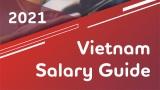 Mức lương và xu hướng tuyển dụng đa ngành nghề của thị trường Việt Nam trong năm 2021